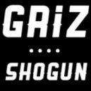 GRiZ - Shogun