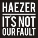 Haezer - It's Not Our Fault (F.O.O.L Remix)