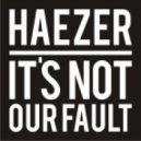 Haezer - It\'s Not Our Fault (F.O.O.L Remix)