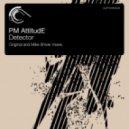 PM AttitudE - Detector (Mike Shiver Remix)