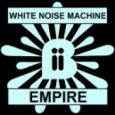 White Noise Machine - Empire (Original Mix)