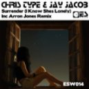 Chris Type & Jay Jacob - Surrender (I Know Shes Lonely) (Arron Jones Remix)