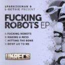 SparkzeeMan & L-Ectric - Fucking Robots