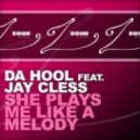 Da Hool feat. Jay Cless  - She Plays Me Like A Melody (Original Club Mix)