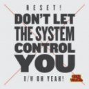 Reset! - Don't Let The System Control You (Summer Of Love Mix)