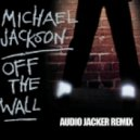 Michael Jackson - Off The Wall (Audio Jacker Remix)