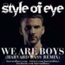 Style Of Eye - We Are Boys (Harvard Bass Remix)