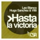 Hugo Sanchez & Leo Blanco - Hasta La Victoria Siempre (Original Mix)