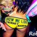 Robin S - Show Me Love (Tauras T. Mashup)