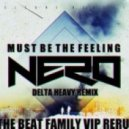 Nero - Must Be The Feeling (Delta Heavy remix) (THE BEAT FAMILY VIP re-rub)