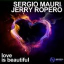 Jerry Ropero, Sergio Mauri - Love Is Beautiful (Main Mix)