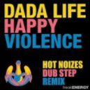 Dada Life - Happy Violence (Hot Noizes dubstep remix)