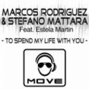 Marcos Rodriguez & Stefano Mattara Feat. Estela Martin - To Spend My Life With You (Original Extended)