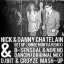 Nick & Danny Chatelain & B-Sensual & No!end - Get Up Dancin (DJ BIT & CROYZE MASH - UP)