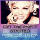 Purple Project vs Pink - Get The Party Started (Dj Boris D1AMOND Mash-up 2012)