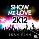 Sean Finn  - Show Me Love 2K12 (Crazibiza Remix)