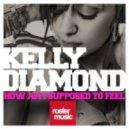 Kelly Diamond - How Am I Supposed To Feel (Dj Kuba & NE!TAN Remix)