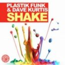 Plastic Funk, Dave Kurtis - Shake (Orginal Mix)