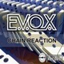 E.V.O.X. - Chain Reaction (Original Mix)