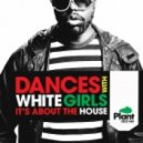 Dances With White Girls - Its About The House (Kenny Summit Remix)