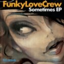 Funky Love Crew - Sometimes (Original Mix)