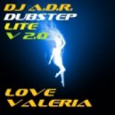 DJ A.D.R. - DUBSTEP Lite v2.0 [Love Valeria]