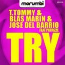 T.Tommy Blas Marin & Jose Del Barrio feat Patrizze - Try (Original Mix)