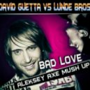 David Guetta vs Lunde Bros - Bad Love (Aleksey AXE Mush Up)