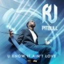 Rj Ft Pitbull - U Know It Ain\'t Love (Dj Rebel Extended Mix)