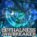 Lethalness - Jaw Breaker (Original Mix)