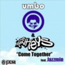 Umbo & Bad Monkeys - Come Together Feat Jazzmin (Philly Blunt Remix)