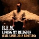 REM - Losing My Religion (Tall Sasha 2012 Electro Bootleg)