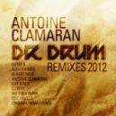 Antoine Clamaran - Dr Drum (DJ Fist & Rio Dela Duna Drumma Remix)