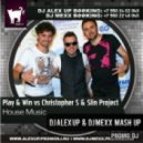 Play & Win vs Christopher S & Slin Project - House Music (DJ ALEX UP & DJ MEXX mash-up 2012 Radio Edit)