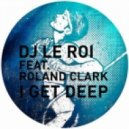 Dj Le Roi - I Get Deep Feat. Roland Clark (2011 Edit)