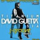 DAVID GUETTA  Ft. SIA  - Titanium (J-GROOVE Remix)