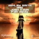 Ashley Smith & Josh Kayn - Far Away (Dean Thomas Remix)