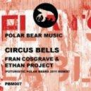 Fran Cosgrave & Ethan Project - Circus Bells (Futuristic Polar Bears Remix)