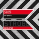Strobe & Jashari - Go Bang (Original Mix)