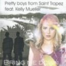 Pretty Boys From Saint Tropez feat. Kelly Mueller - Bring Me Down (Radio Edit)