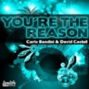 Carlo Bandini, David Castell - You\'re The Reason (Original Mix)