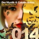 Der Mystik & Catalin Anton - Our Beautiful Lie (Original Mix)