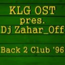 KLG OST pres. Dj Zahar_Off - Back 2 Club '96 (3 Trax In Da Mix)