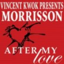 Vincent Kwok Pres. Morrisson - After My Love (Vincent Kwok's Pumped Up Mix)