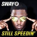 Sway - Still Speedin'