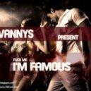 Vannys - I.m Famous (Original mix)