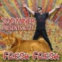 Tod Miner pres. Kitty - Fresh Fresh