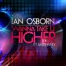 Ian Osborn & Miss Katy - Wanna Take U Higher (Original Mix)