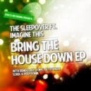 The Sleepover, Imagine This -  Goin Down (Tonic Remix)