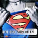Geyster - Bye Bye Superman (TZESAR 2012 Remix)